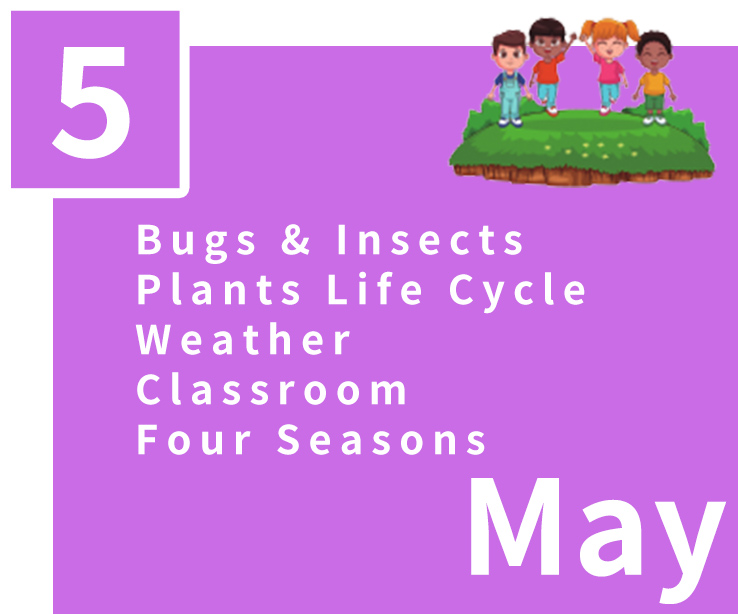 May,Bugs & Insects,Plants Life Cycle,Weather,Classroom,Four Seasons