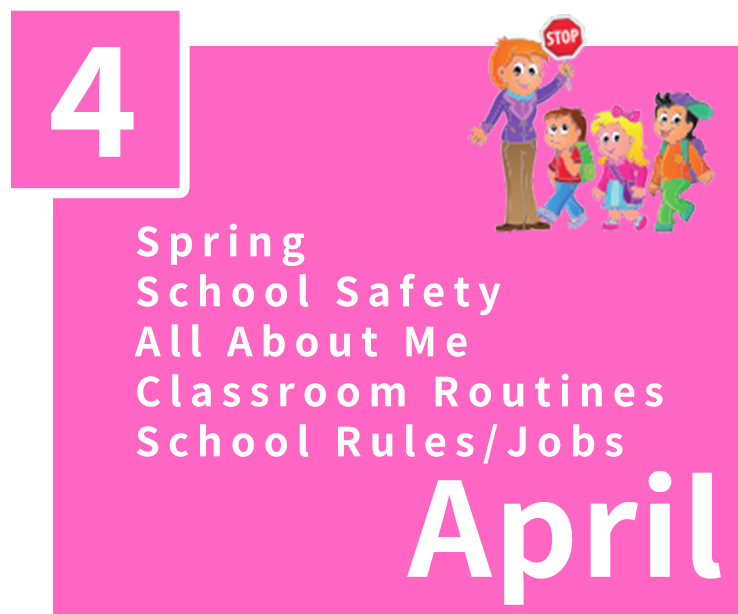 April,Spring,School Safety,All About Me,Classroom Routines,School Rules/Jobs