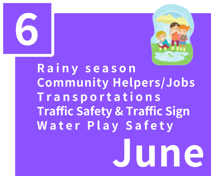 June,Rainy season,Community Helpers/Jobs,Transportations,Traffic Safety & Traffic Sign,Water Play Safety